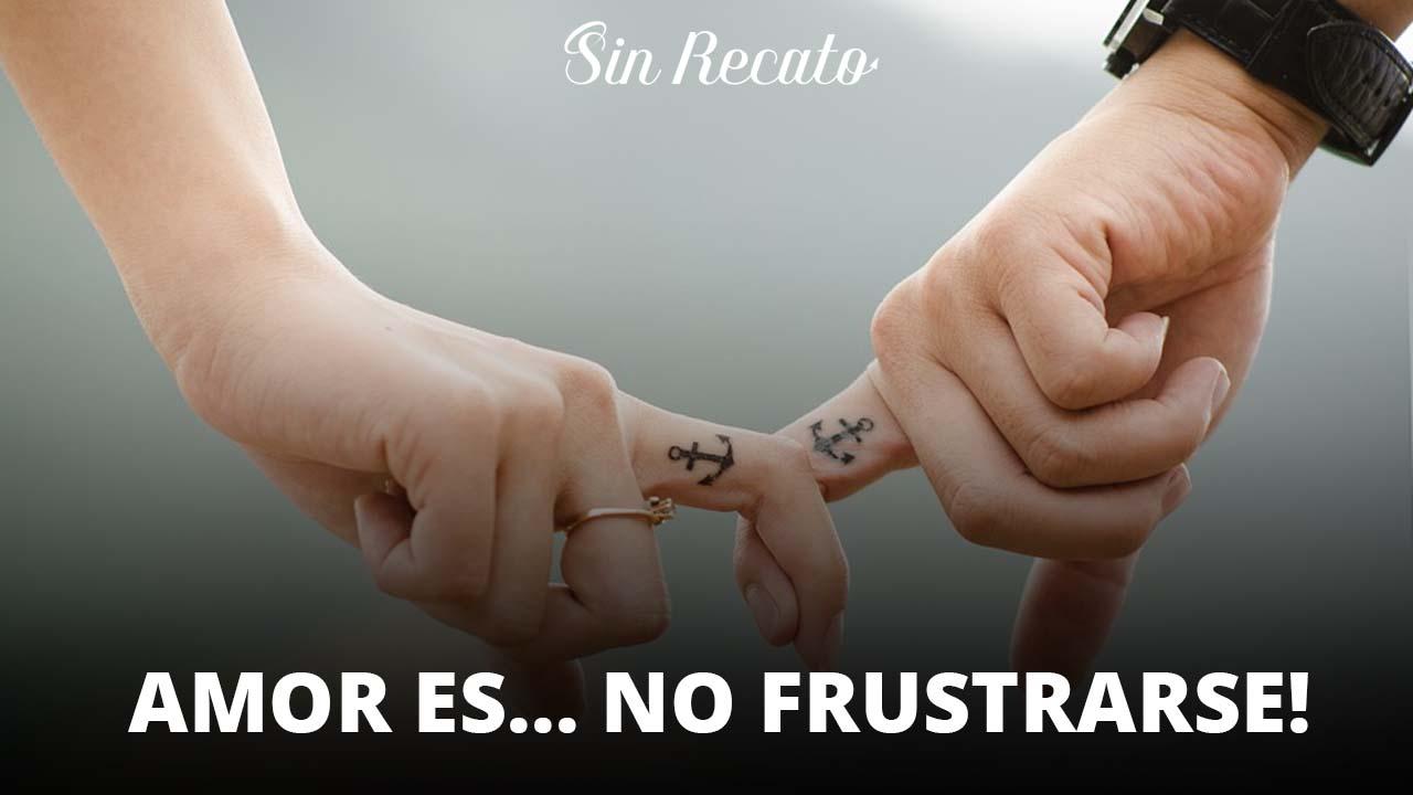 Amor es… no frustrarse!